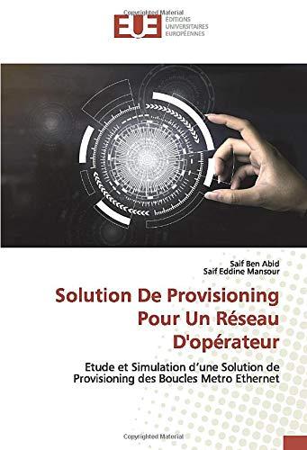 Solution De Provisioning Pour Un Réseau D'opérateur: Etude et Simulation d'une Solution de Provisioning des Boucles Metro Ethernet -