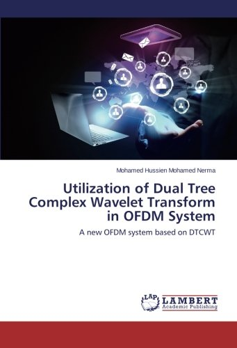 Utilization of Dual Tree Complex Wavelet Transform in OFDM System: A new OFDM system based on DTCWT
