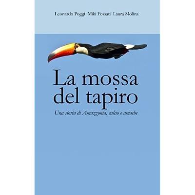 La Mossa Del Tapiro: Una Storia Di Amazzonia, Calcio E Amache