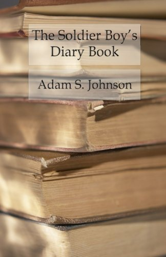 The Soldier Boy's Diary Book: Memorandums of the Alphabetical First Lessons of Military Tactics by Adam S Johnson (2016-06-08)