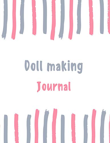 Doll making Journal: 100 pages College Ruled Lined Journal/Notebook - 8.5 x 11 Large Log Book/Notepad (Women's Hobbies Journal Series Volume 24, Band 24)