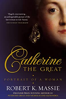Catherine the Great: The story of the impoverished German princess who deposed her husband to become tzarina of the largest empire on earth (Great Lives) von [Massie, Robert K.]