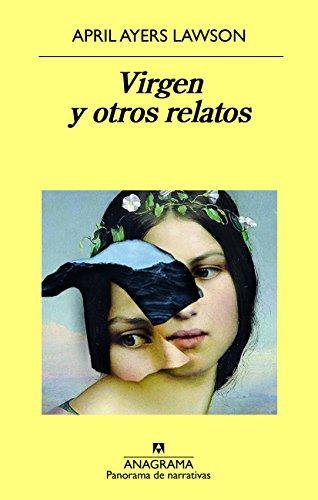 Virgen y otros relatos (PANORAMA DE NARRATIVAS nº 971) por April Ayers Lawson