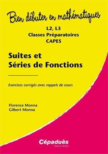 Suites et séries de fonctions - Exercices corrigés avec rappels de cours - L2, L3, Classes Préparatoires, CAPES- Collection : Bien Débuter en Mathématiques