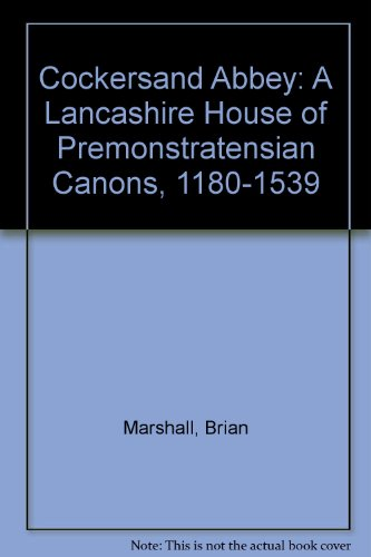 Cockersand Abbey: A Lancashire House of Premonstratensian Canons, 1180-1539