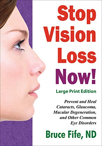 Stop Vision Loss Now! Large Print Edition: Prevent and Heal Cataracts, Glaucoma, Macular Degeneration, and Other Common Eye Disorders (English Edition)