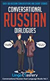 Conversational Russian Dialogues: Over 100 Russian Conversations and Short Stories (Conversational Russian Dual Language Books Book 1) (English Edition)