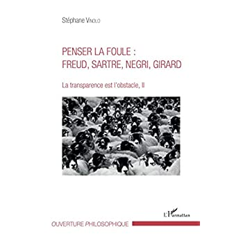 Penser la foule : Freud, Sartre, Negri, Girard: La transparence est l'obstacle, II
