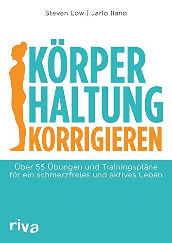 Körperhaltung korrigieren: Über 55 Übungen und Trainingspläne für ein schmerzfreies und aktives Leben