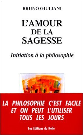L'Amour de la sagesse. Initiation  la philosophie de Giuliani. Bruno (2000) Broch
