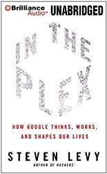 In the Plex: How Google Thinks, Works, and Shapes Our Lives by Steven Levy (2011-05-17)