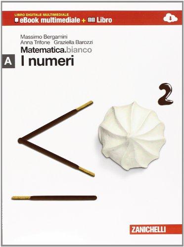 Matematica.bianco. Modulo A: I numeri. Per le Scuole superiori. Con espansione online