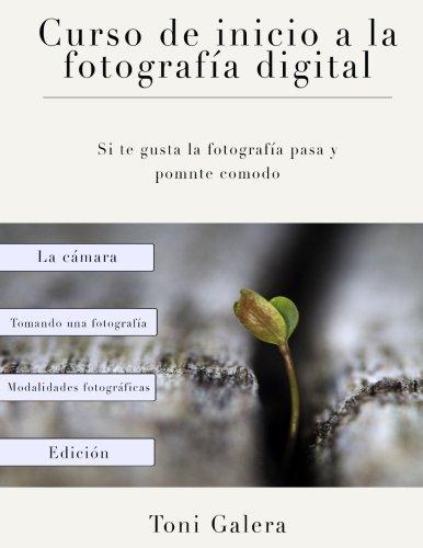 Descargar Libro Curso de inicio a la fotografia: Si quieres empezar en fotografía con buen pie, este es tu libro. de Sr Antonio Galera Nieto