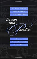 Driven into Paradise - Musical Migration from Nazi Germany to the United States