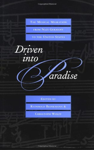 Driven into Paradise: The Musical Migration from Nazi Germany to the United States (Roth Family Foundation Music in America Book)