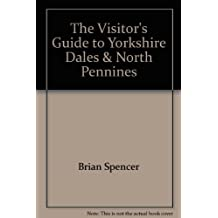 THE VISITOR'S GUIDE TO YORKSHIRE DALES NORTH PENNINES