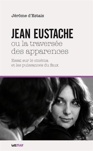 Jean Eustache ou la traversée des apparences par Jérôme d'Estais