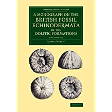 [(A Monograph on the British Fossil Echinodermata of the Oolitic Formations 2 Volume Set)] [By (author) Thomas Wright] published on (March, 2015)