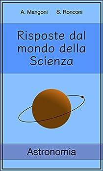 Risposte dal mondo della Scienza: Astronomia di [Alessio Mangoni]