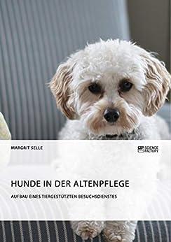 Hunde In Der Altenpflege. Aufbau Eines Tiergestützten Besuchsdienstes por Margrit Selle epub