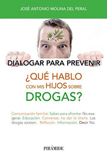 ¿Qué hablo con mis hijos sobre drogas? (Libro Práctico) por José Antonio Molina del Peral