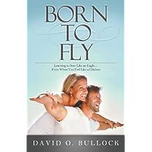 Born to Fly by David O. Bullock (2014-02-12)