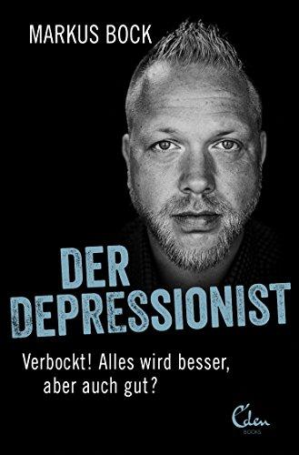 Der Depressionist: Verbockt! Alles wird besser, aber auch gut?