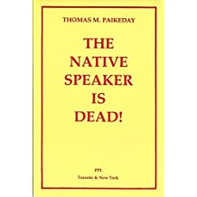 The Native Speaker Is Dead: An Informal Discussion of a Linguistic Myth With Noam Chomsky and Other Linguists, Philosophers, Psychologists, and Lexic