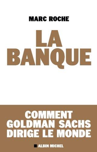 La Banque : Comment Golden Sachs dirige le monde