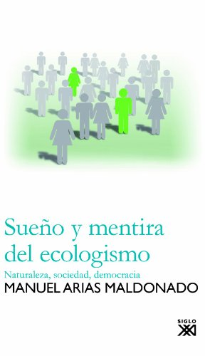 Sueño y mentira del ecologismo: Naturaleza, sociedad, democracia
