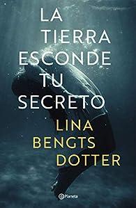 La tierra esconde tu secreto par Lina Bengtsdotter