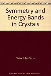 Symmetry and Energy Bands in Crystals by John Clarke Slater (1973-05-07)