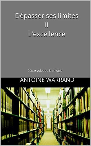 Couverture du livre Dépasser ses limites II L'excellence: 2ème volet de la trilogie