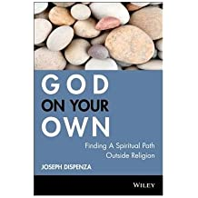 [ God on Your Own: Finding a Spiritual Path Outside Religion Dispenza, Joseph ( Author ) ] { Hardcover } 2006