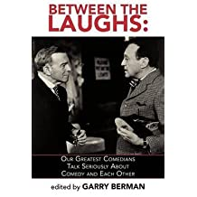 [(Between the Laughs : Our Greatest Comedians Talk Seriously about Comedy and Each Other)] [By (author) Garry Berman] published on (May, 2012)