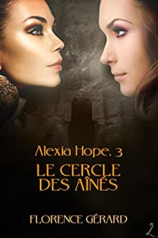 Le Cercle des aînés: Alexia Hope, Tome 3 par [Gérard, Florence]