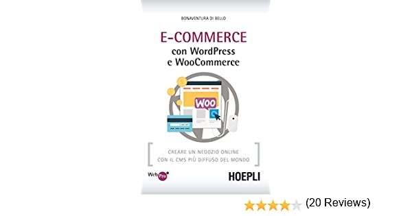 067be036cd eCommerce con WordPress e Woocommerce: Creare un negozio online con il CMS  piu' diffuso del mondo eBook: Bonaventura Di Bello: Amazon.it: Kindle Store