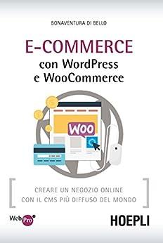 eCommerce con WordPress e Woocommerce: Creare un negozio online con il CMS piu' diffuso del mondo di [Di Bello, Bonaventura]
