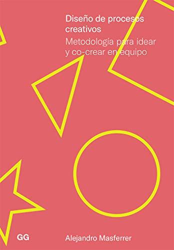 Diseño de procesos creativos: Metodología para idear y co-crear en ...