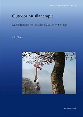 Outdoor Musiktherapie: Musiktherapie jenseits des klassischen Settings (zeitpunkt musik)