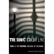 The Sonic Color Line: Race and the Cultural Politics of Listening (Postmillennial Pop) (English Edition)