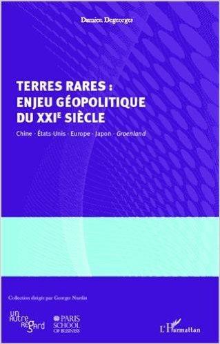 Terres rares : enjeu gopolitique du XXIe sicle de DEGEORGES DAMIEN ( 19 octobre 2012 )