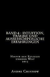Intuition, Träume und außerkörperliche Erfahrungen  (Bd.4): Hinter den Kulissen unserer Welt