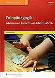 Frühpädagogik - arbeiten mit Kindern von 0 bis 3 Jahren: Arbeitsheft