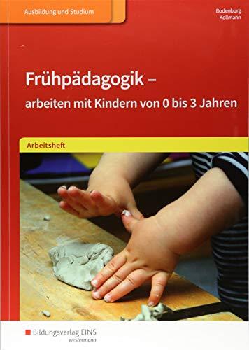 beiten mit Kindern von 0 bis 3 Jahren / Ein Lehrbuch für sozialpädagogische Berufe: Frühpädagogik - arbeiten mit Kindern von 0 bis 3 Jahren: Arbeitsheft ()