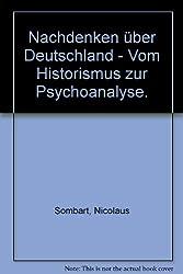 Nachdenken über Deutschland - Vom Historismus zur Psychoanalyse.