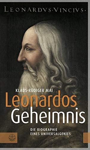 Leonardos Geheimnis: Die Biographie eines Universalgenies