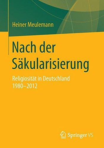 Nach der Säkularisierung: Religiosität in Deutschland 1980-2012 (Veröffentlichungen der Sektion Religionssoziologie der Deutschen Gesellschaft für Soziologie)