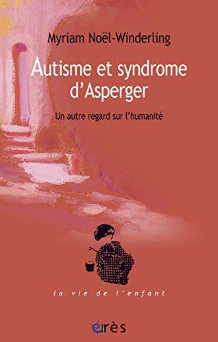Autisme et syndrome d'Asperger: Un autre regard sur l'humanité (La vie de l'enfant) par Myriam NOEL-WINDERLING