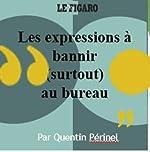 Les 100 expressions à éviter au bureau et ailleurs de Quentin Périnel